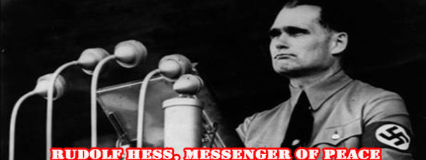 Revealed The Spymaster and National Socialist Peacemaker Rudolf Hess